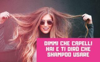 Dimmi che capelli hai e ti dirò che shampoo usare