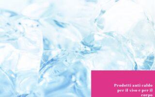 Prodotti anti caldo per viso e corpo